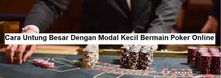 Cara Untung Besar Dengan Modal Kecil Bermain Poker Online