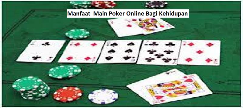 5 Manfaat Main Poker Online Bagi Kehidupan