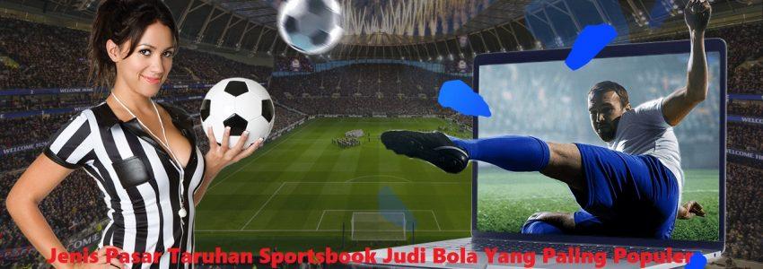 Jenis Pasar Taruhan Sportsbook Judi Bola Yang Paling Populer
