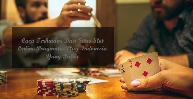 Cara Terhindar Dari Situs Slot Online Pragmatic Play Indonesia Yang Palsu
