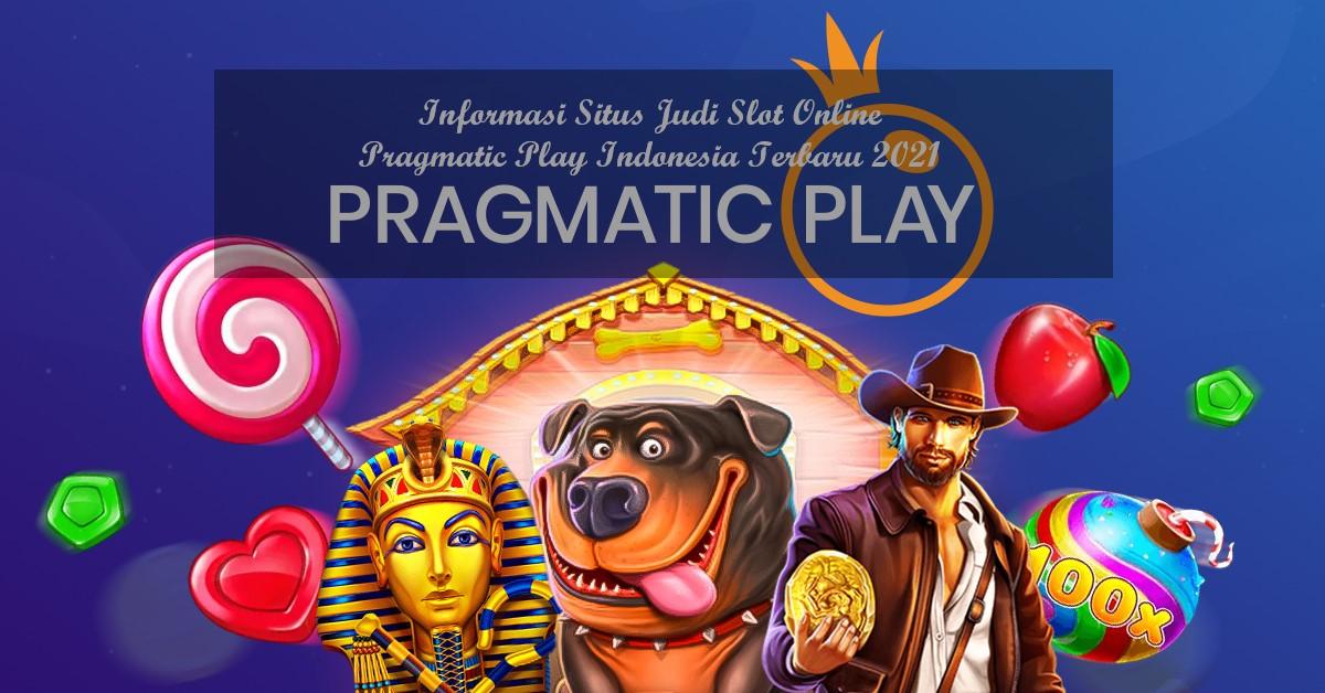 Informasi Situs Judi Slot Online Pragmatic Play Indonesia Terbaru 2021