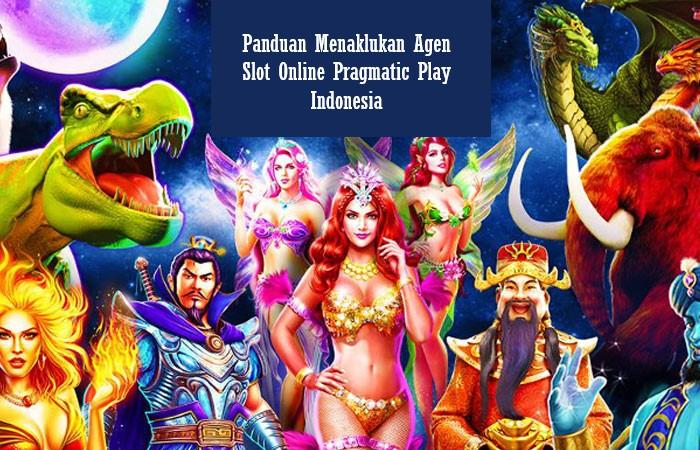 Panduan Menaklukan Agen Slot Online Pragmatic Play Indonesia