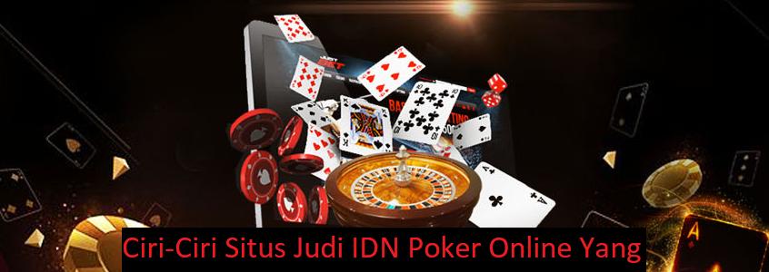 5 Ciri-Ciri Situs Judi IDN Poker Online Yang Aman Dan Terpercaya
